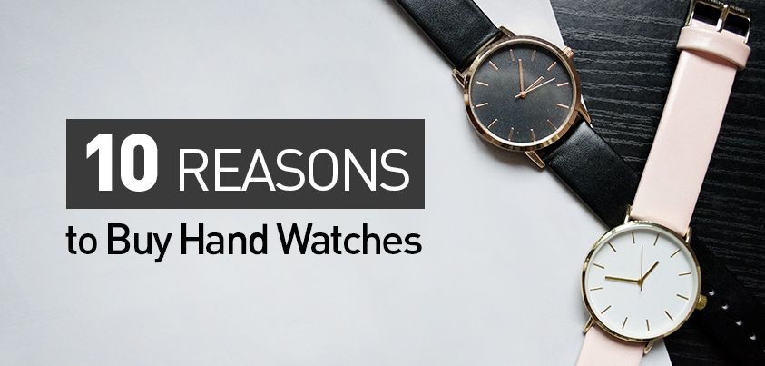 10 Reasons to Wear Hand Watches